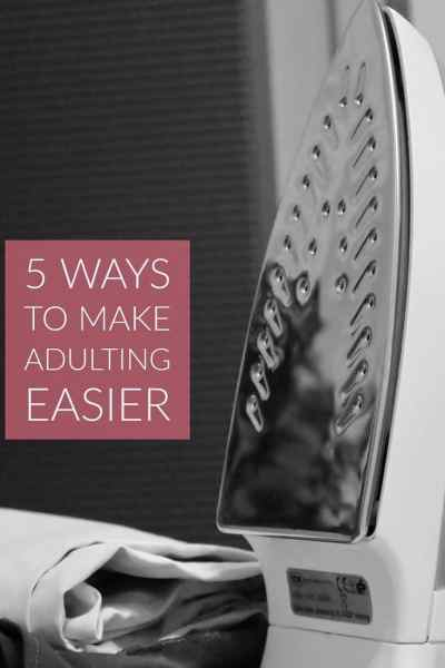 5 Ways to Make Adulting Easier