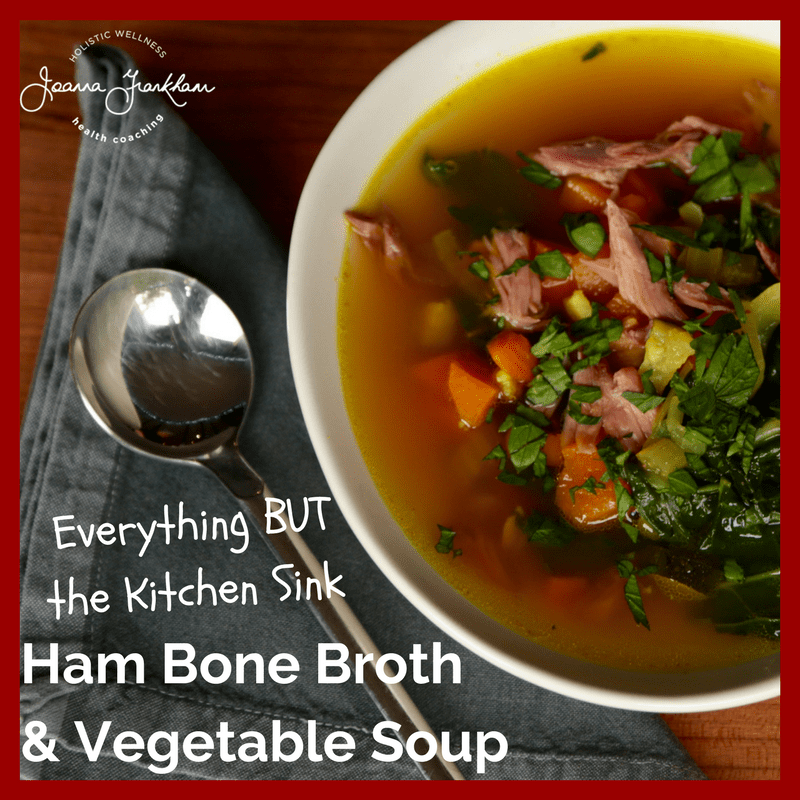 u0027everything but the kitchen sink u0027 ham bone broth and vegetable soup  aip paleo   u2013 joannafrankham com everything but the kitchen sink u0027 ham bone broth and vegetable soup      rh   joannafrankham com