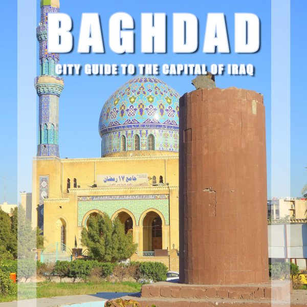 Visit Baghdad – City Adventure Guide to the capital of Iraq