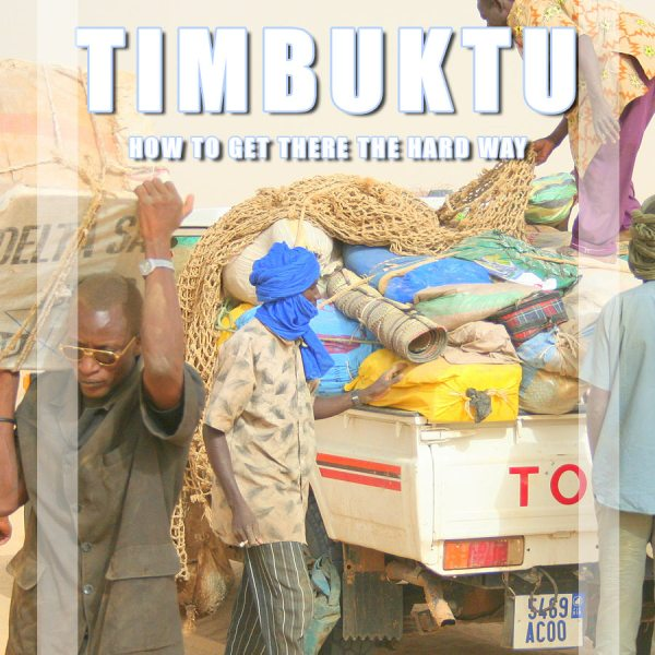 Timbuktu, Mali – How to get there the hard way