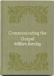 Communicating the Gospel, by William Barclay