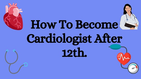 Light blue color of baground with balck text words How To Become Cardiologist After 12th.