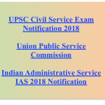 UPSC IAS Notification 2018 Civil Service CSE Exam Vacancy 782 Posts