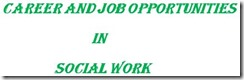 CAREER AND JOB OPPORTUNITIES IN SOCIAL WORK
