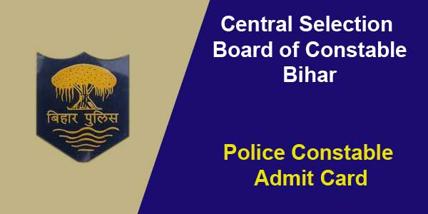 Bihar Police Constable Admit Card available at csbc.bih.nic.in