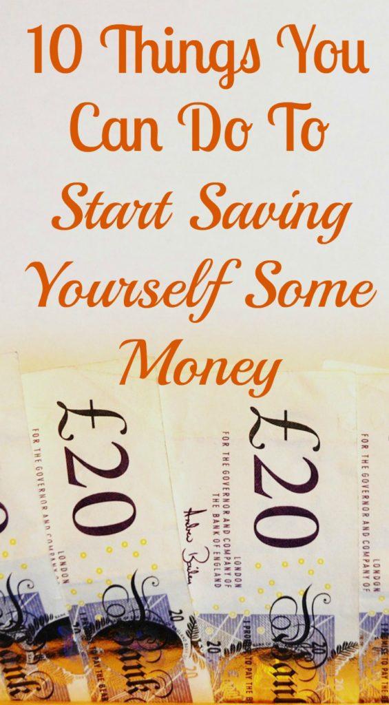 1O THINGS YOU CAN DO TO START SAVING MONEY