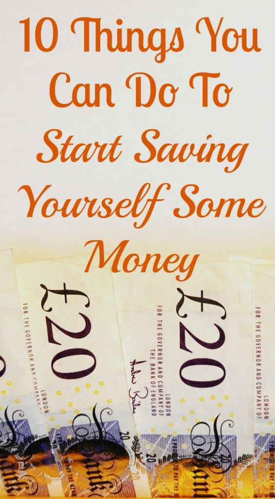 1O THINGS YOU CAN DO TO START SAVING MONEY