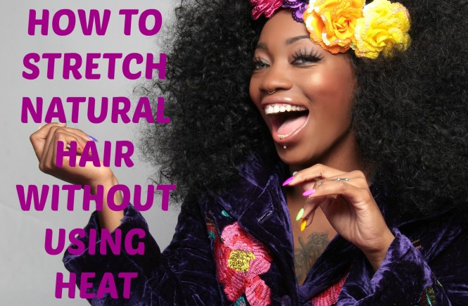 how to stretch natural hair without using heat