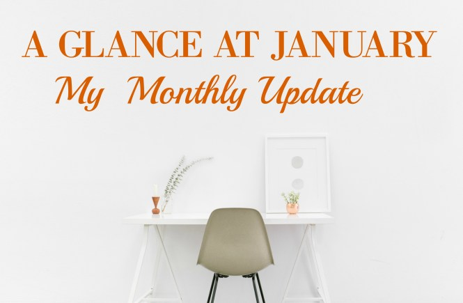 a glance at january-my monthly update