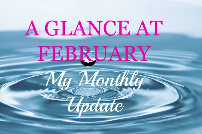 a glance at February-My monthly Update