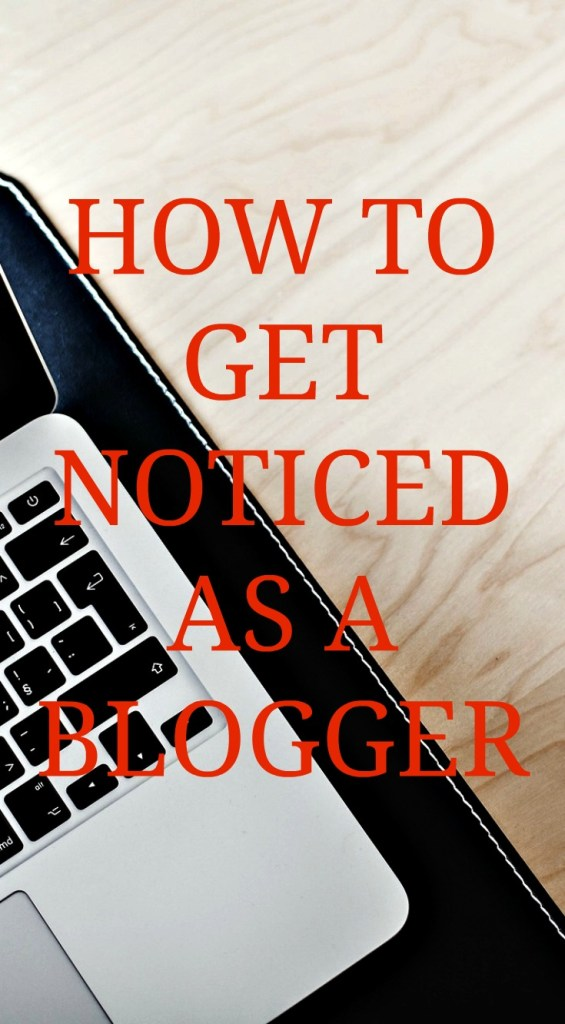 HOW TO GET NOTICED AS A BLOGGER