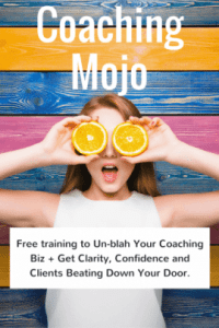 Coaching Mojo: FREE Training to Un-blah Your Coaching Biz + Get Clarity, Confidence and Clients Beating Down Your Door