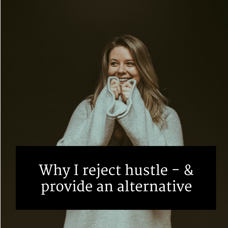 Why I reject hustle - and provide an alternative