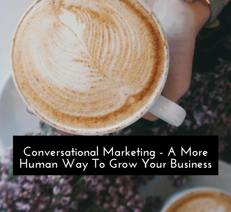 Conversational Marketing – A More Human Way to Do Business