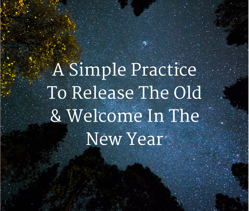 A Simple Practice To Release The Old & Welcome In The New Year