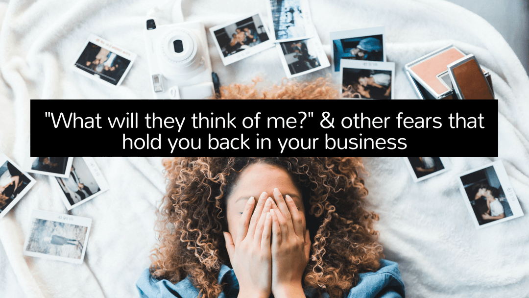 What will they think of me? and other fears that hold you back in your business