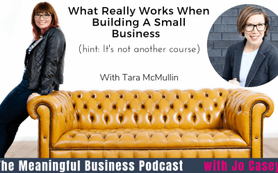 What Really Works When Building A Small Business with Tara McMullin