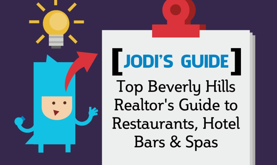 jodis guide jodi ticknor top beverly hills realtors guide to restaurants hotel bars and spas