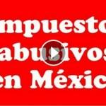 Impuestos abusivos en México (Vídeo)