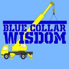 Blue Collar Wisdom