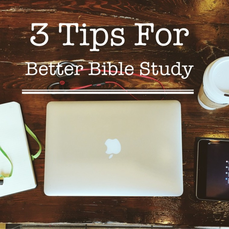 3 Tips For Better Bible Study