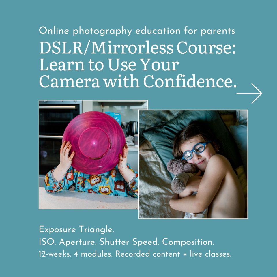 Online photography education for parents DSLR/Mirrorless Course: Learn to Use Your Camera with Confidence.