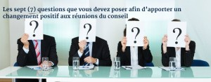 Les sept (7) questions que vous devez poser afin d'apporter un changement positif aux réunions du conseil