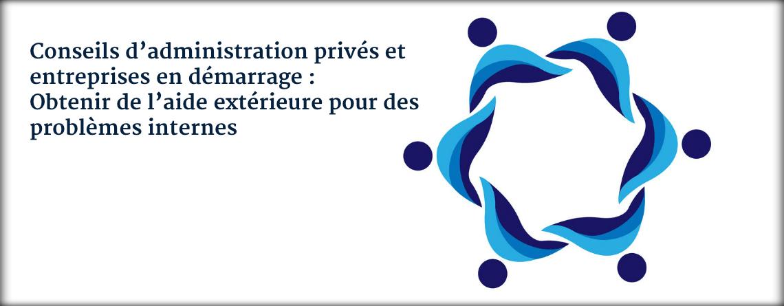 Conseils d'administration privés et entreprises en démarrage : Obtenir de l'aide extérieure pour des problèmes internes