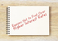 Five Reasons Not to Fret Over Higher Interest Rates