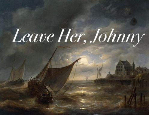 Leave Her Johnny Leave Her