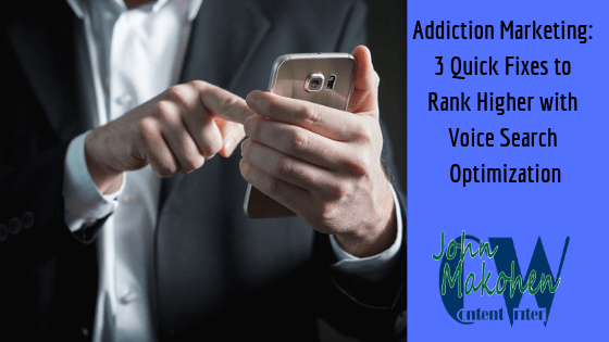 Addiction Marketing: 3 Quick Fixes to Rank Higher with Voice Search Optimization