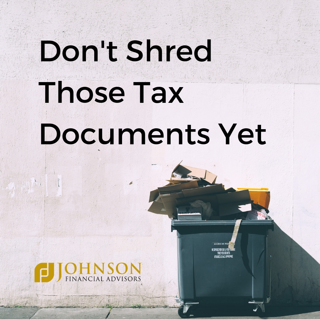 Don T Shred Those Tax Documents Yet