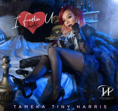 New Music: Tameka 'Tiny' Harris 'I F**kin Love U'
