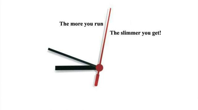 more you run - slimmer you get