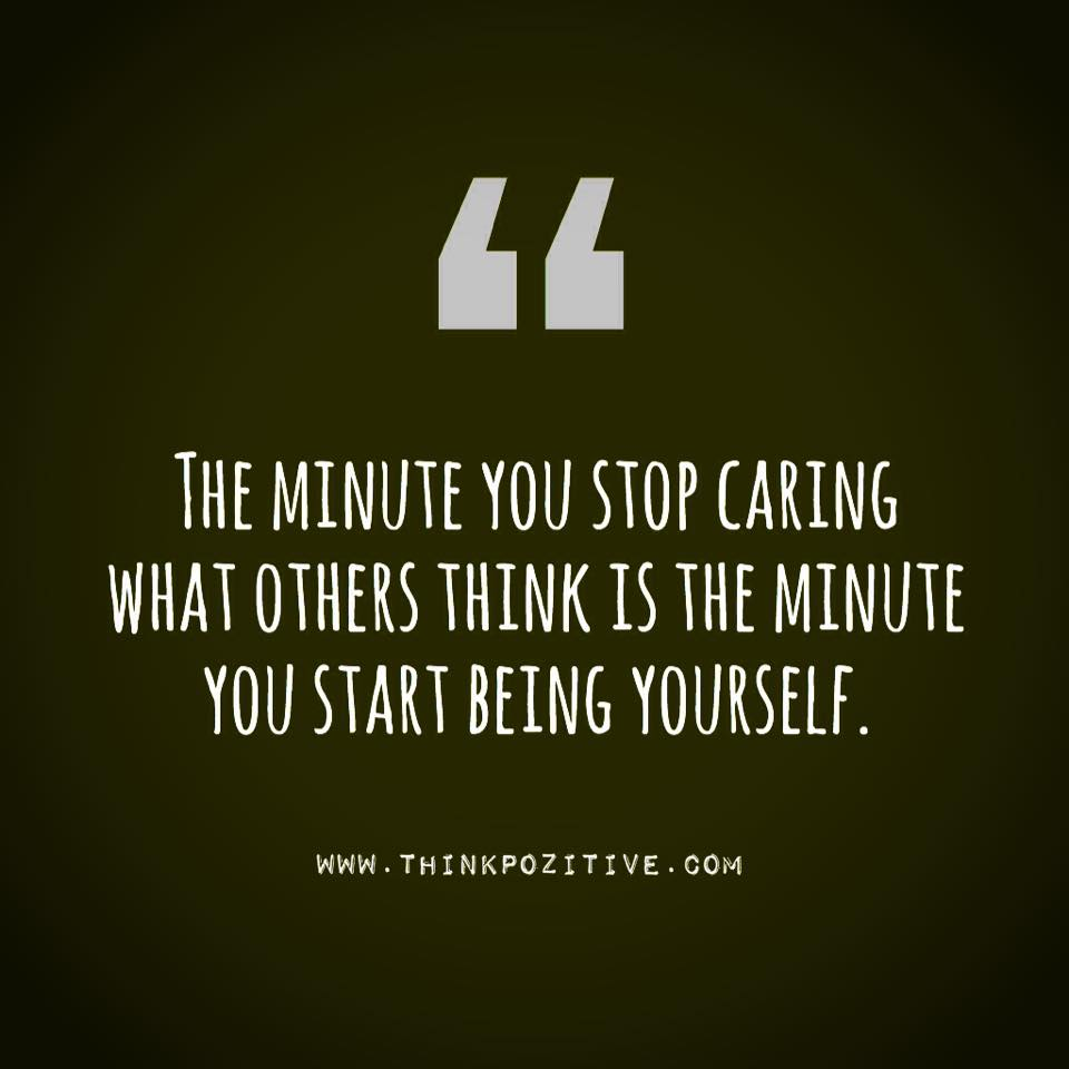 Quotes About Not Caring What Others Think: The Gallery For --> Quotes On Being Yourself And Not