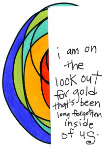 How long have you forgotten the gold inside of you?