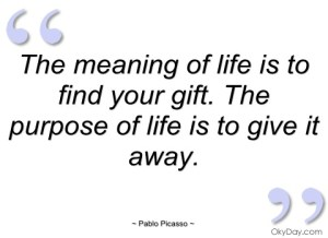 the-meaning-of-life-is-to-find-your-gift-pablo-picasso