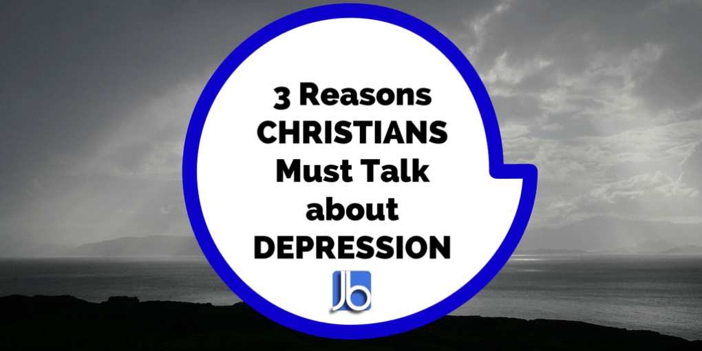 3 Reasons Christians Must Talk About Depression
