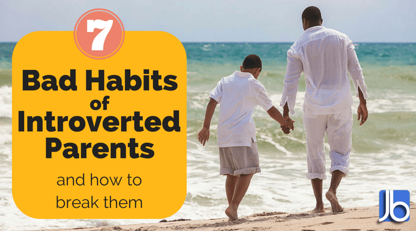 7 Bad Habits of Introverted Parents