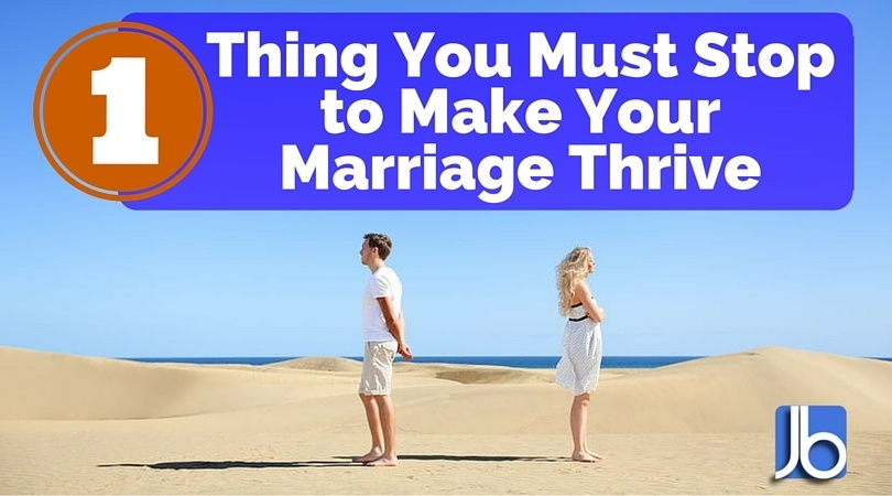 1 thing you must stop to make your marriage thrive