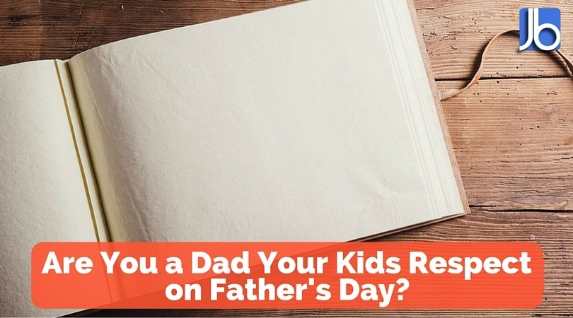 Are You a Dad Your Kids Respect on Father's Day