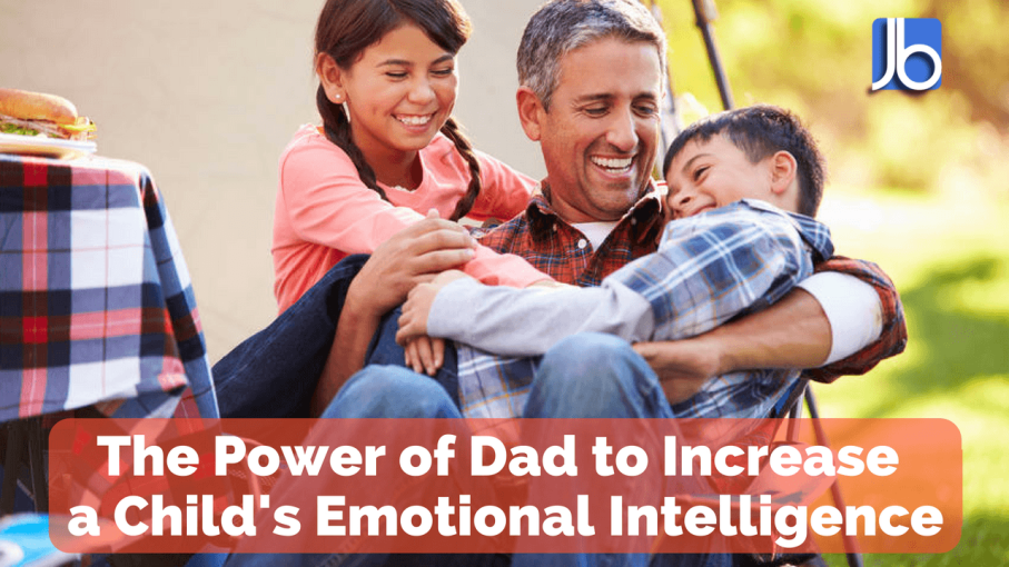 The Power of Dad to Increase a Childs Emotional Intelligence