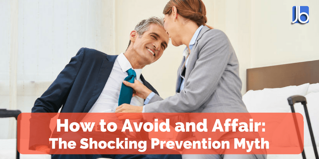 How to Avoid an Affair: The Shocking Prevention Myth