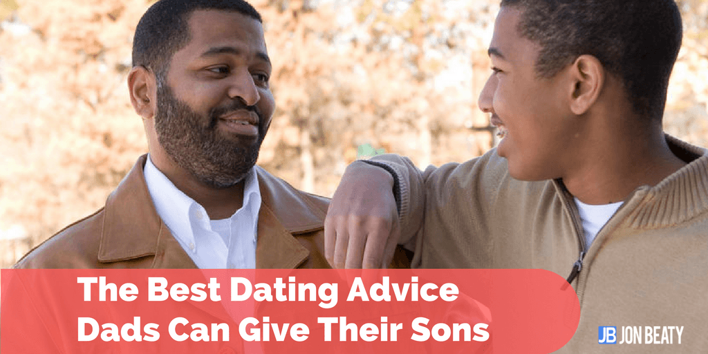 The Best Dating Advice Dads Can Give Their Sons
