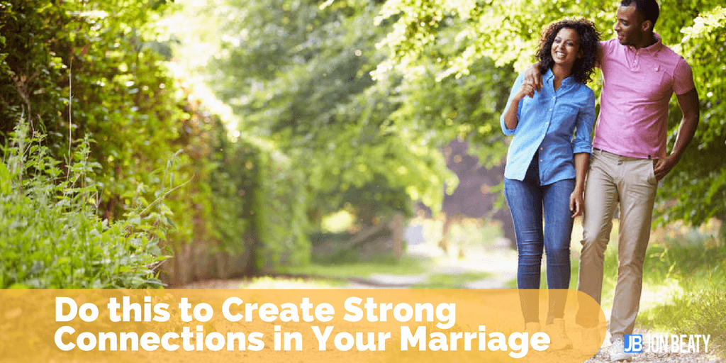 Do this to Create Strong Connections in Your Marriage