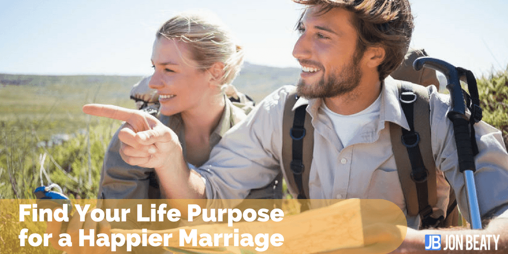 Find Your Life Purpose for a Happier Marriage