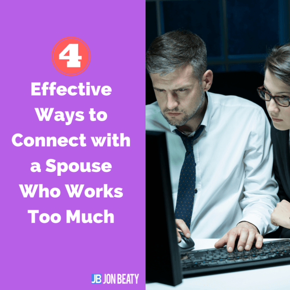 4 Effective Ways to Connect with a Spouse Who Works Too Much