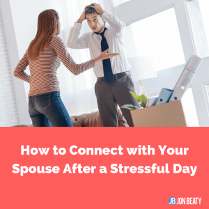 How to Connect with Your Spouse After a Stressful Day