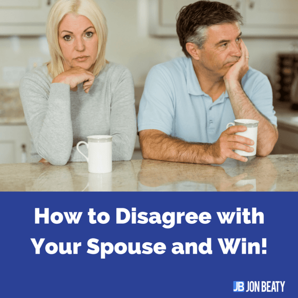 How to Disagree with Your Spouse and Win!