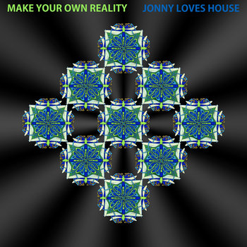JLH020 – MAKE YOUR OWN REALITY – JONNY LOVES HOUSE ARTIST ALBUM
